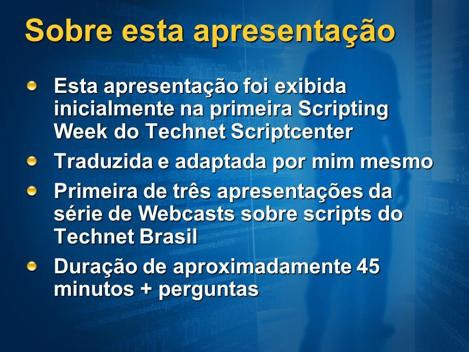 Sobre esta apresentação Esta apresentação foi exibida inicialmente na primeira Scripting Week do Technet Scriptcenter Traduzida e adaptada por mim mes