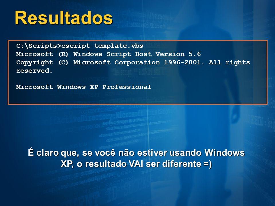 Resultados C:\Scripts>cscript template.vbs Microsoft (R) Windows Script Host Version 5.6 Copyright (C) Microsoft Corporation 1996-2001. All rights res