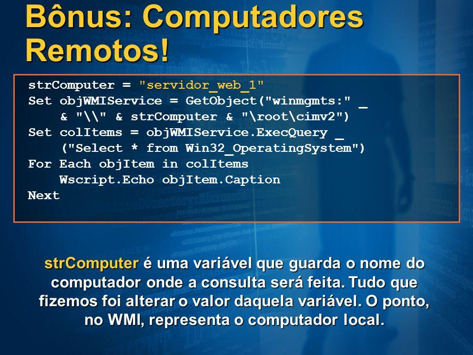 Bônus: Computadores Remotos! strComputer =