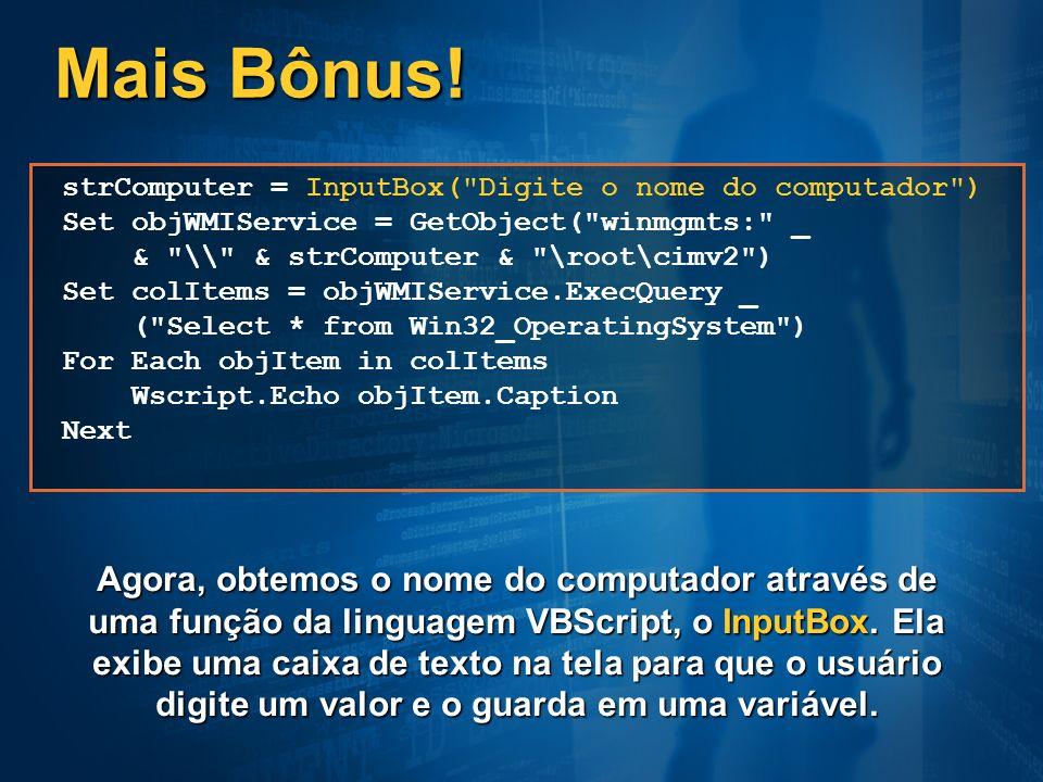Mais Bônus! strComputer = InputBox(