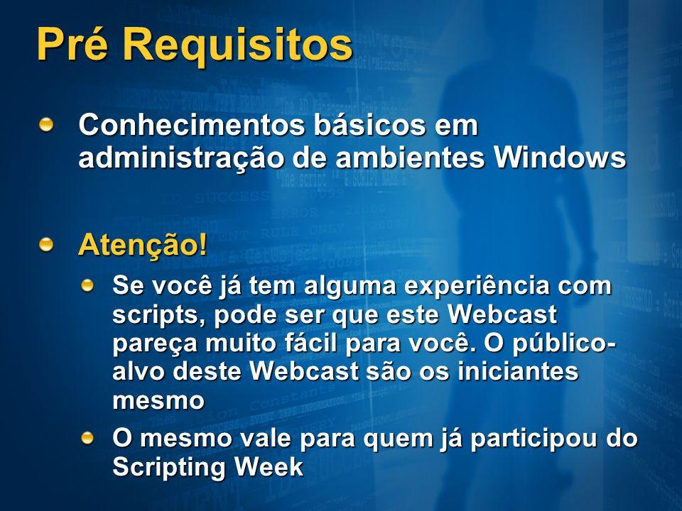 Pré Requisitos Conhecimentos básicos em administração de ambientes Windows Atenção! Se você já tem alguma experiência com scripts, pode ser que este W