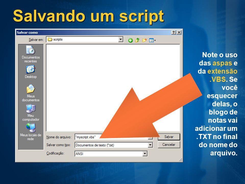 Salvando um script Note o uso das aspas e da extensão.VBS. Se você esquecer delas, o blogo de notas vai adicionar um.TXT no final do nome do arquivo.