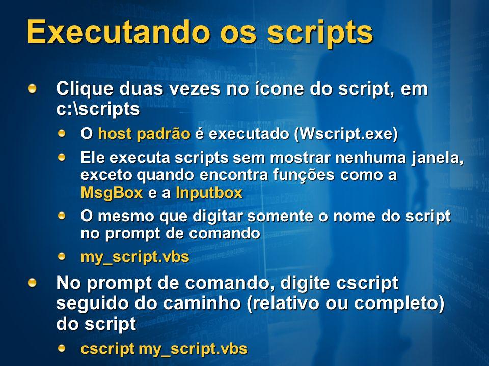 Executando os scripts Clique duas vezes no ícone do script, em c:\scripts O host padrão é executado (Wscript.exe) Ele executa scripts sem mostrar nenh