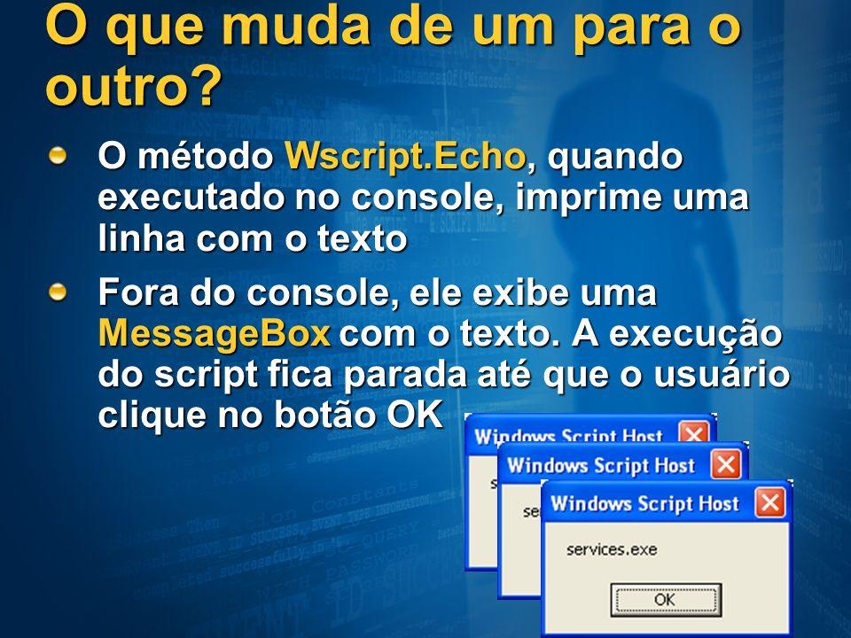 O que muda de um para o outro? O método Wscript.Echo, quando executado no console, imprime uma linha com o texto Fora do console, ele exibe uma Messag