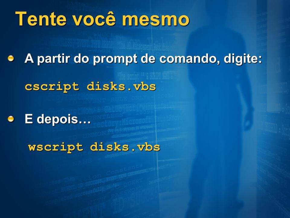 Tente você mesmo A partir do prompt de comando, digite: cscript disks.vbs E depois… wscript disks.vbs