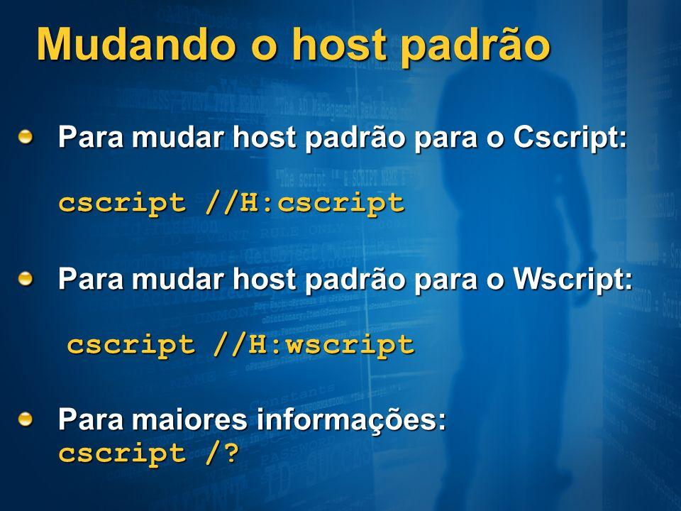 Mudando o host padrão Para mudar host padrão para o Cscript: cscript //H:cscript Para mudar host padrão para o Wscript: cscript //H:wscript Para maior