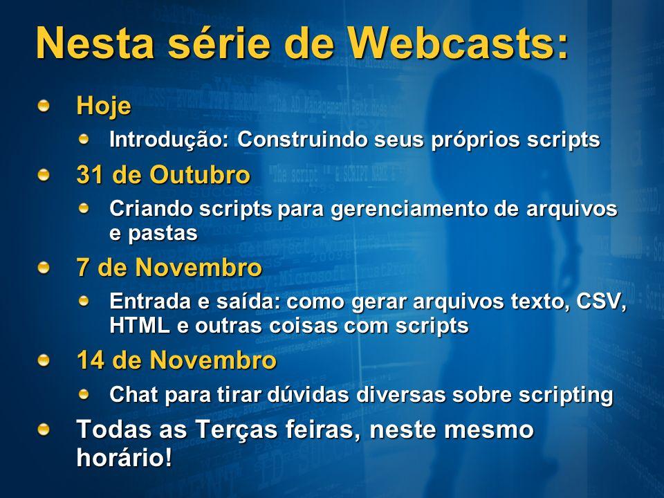 Nesta série de Webcasts: Hoje Introdução: Construindo seus próprios scripts 31 de Outubro Criando scripts para gerenciamento de arquivos e pastas 7 de