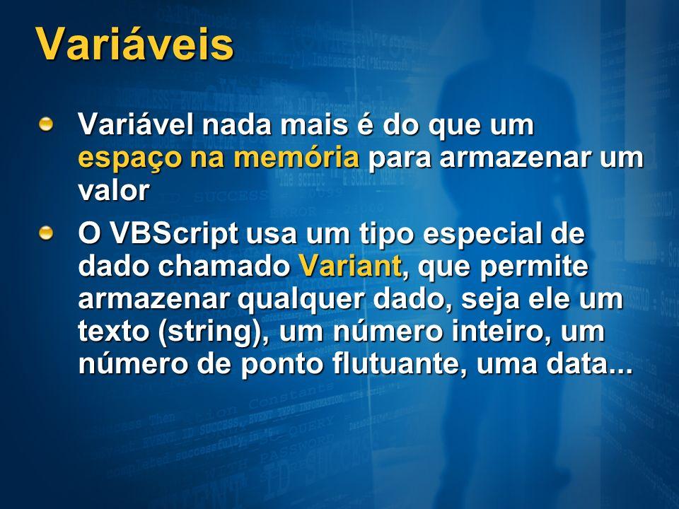 Variáveis Variável nada mais é do que um espaço na memória para armazenar um valor O VBScript usa um tipo especial de dado chamado Variant, que permit