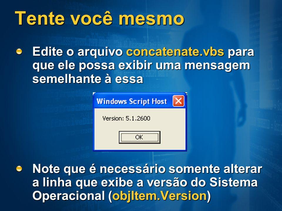 Tente você mesmo Edite o arquivo concatenate.vbs para que ele possa exibir uma mensagem semelhante à essa Note que é necessário somente alterar a linh