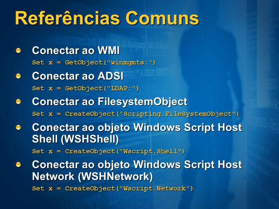 Referências Comuns Conectar ao WMI Set x = GetObject(