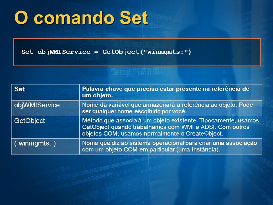 O comando Set Set Palavra chave que precisa estar presente na referência de um objeto. objWMIService Nome da variável que armazenará a referência ao o