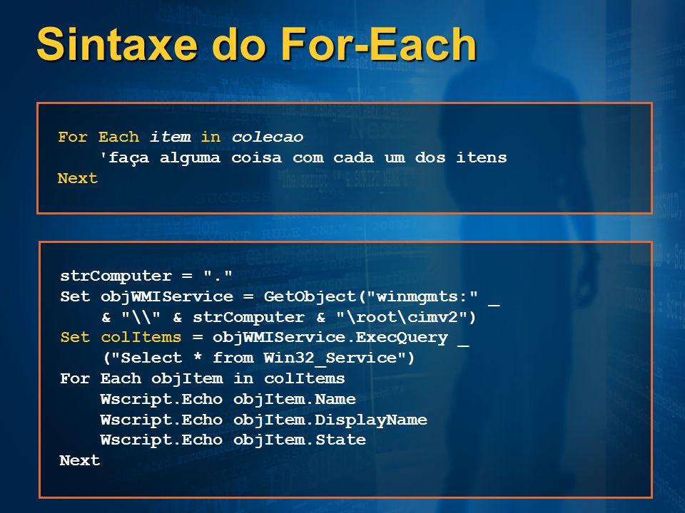 Sintaxe do For-Each For Each item in colecao 'faça alguma coisa com cada um dos itens Next strComputer =