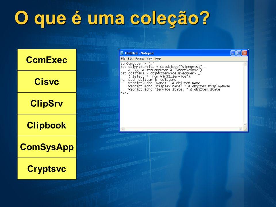 O que é uma coleção? CcmExec Cisvc ClipSrv Clipbook ComSysApp Cryptsvc