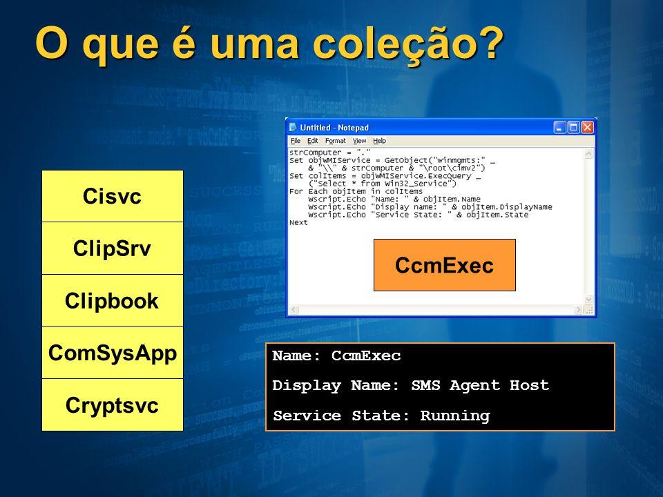 O que é uma coleção? Cisvc ClipSrv Clipbook ComSysApp Cryptsvc Name: CcmExec Display Name: SMS Agent Host Service State: Running CcmExec