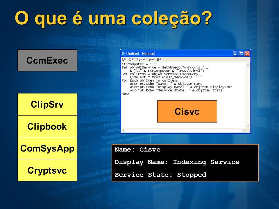O que é uma coleção? CcmExec ClipSrv Clipbook ComSysApp Cryptsvc Name: Cisvc Display Name: Indexing Service Service State: Stopped Cisvc
