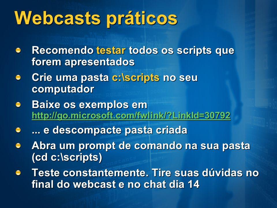 Webcasts práticos Recomendo testar todos os scripts que forem apresentados Crie uma pasta c:\scripts no seu computador Baixe os exemplos em http://go.