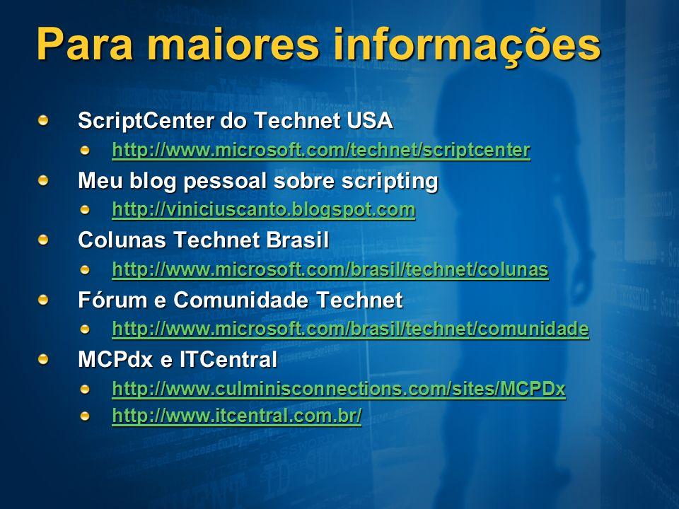 Para maiores informações ScriptCenter do Technet USA http://www.microsoft.com/technet/scriptcenter Meu blog pessoal sobre scripting http://viniciuscan