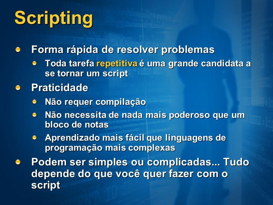 Scripting Forma rápida de resolver problemas Toda tarefa repetitiva é uma grande candidata a se tornar um script Praticidade Não requer compilação Não