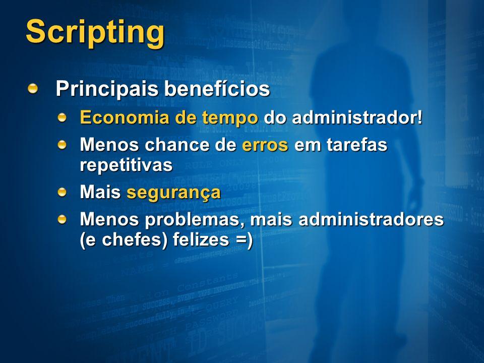 Scripting Principais benefícios Economia de tempo do administrador! Menos chance de erros em tarefas repetitivas Mais segurança Menos problemas, mais