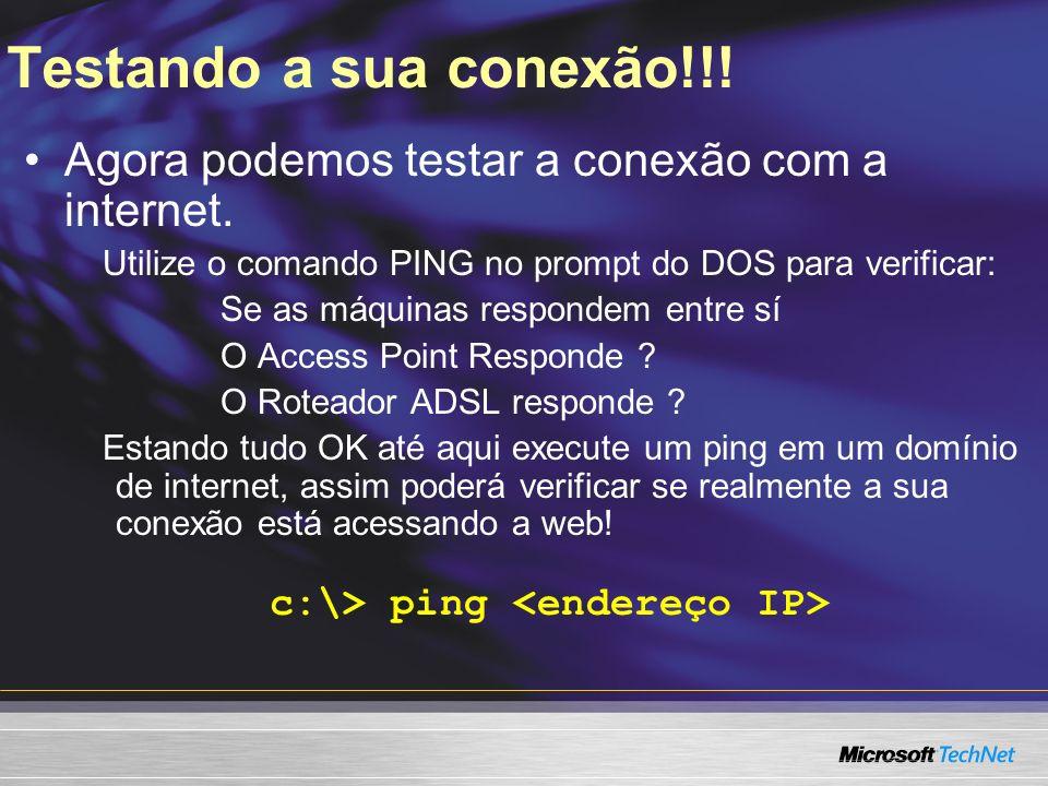 Testando a sua conexão!!! Agora podemos testar a conexão com a internet. Utilize o comando PING no prompt do DOS para verificar: Se as máquinas respon