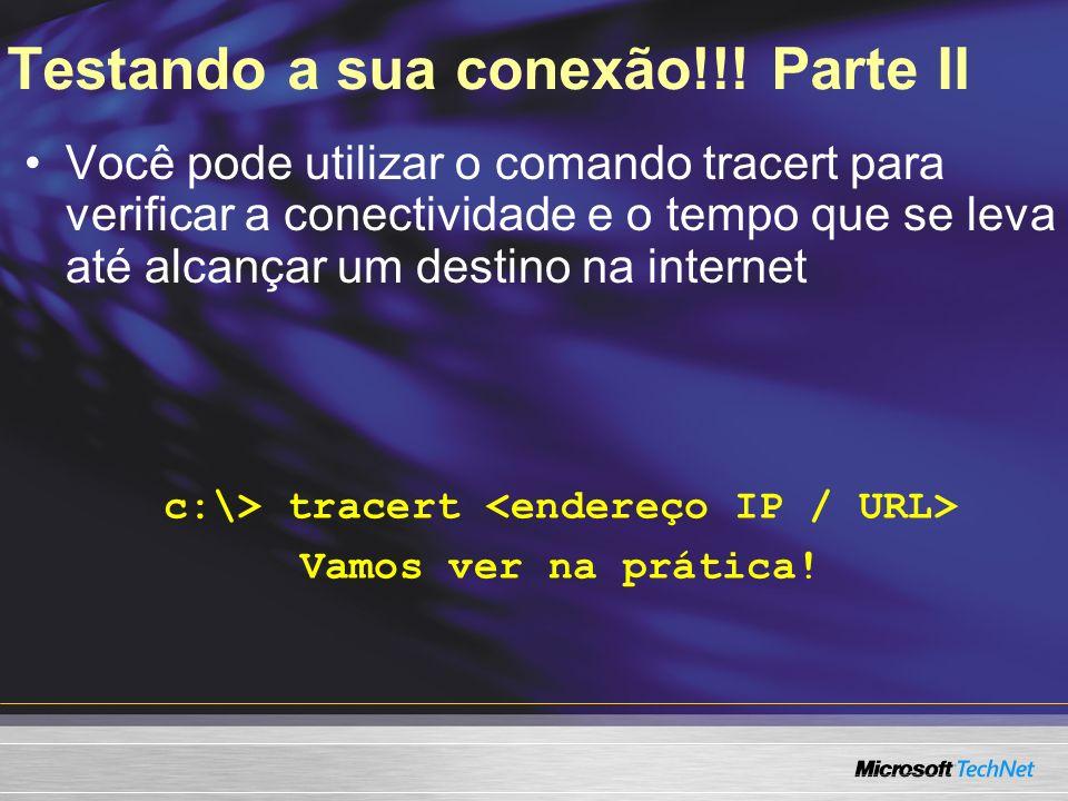 Testando a sua conexão!!! Parte II Você pode utilizar o comando tracert para verificar a conectividade e o tempo que se leva até alcançar um destino n