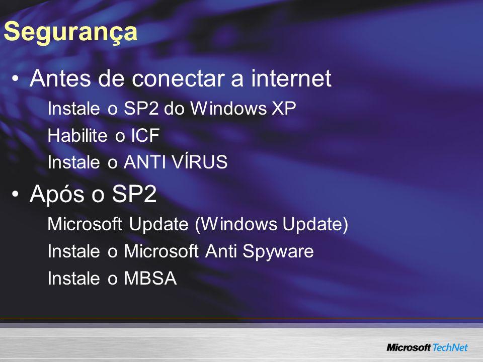 Segurança Antes de conectar a internet Instale o SP2 do Windows XP Habilite o ICF Instale o ANTI VÍRUS Após o SP2 Microsoft Update (Windows Update) Instale o Microsoft Anti Spyware Instale o MBSA