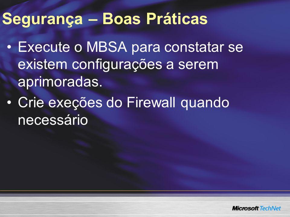 Segurança – Boas Práticas Execute o MBSA para constatar se existem configurações a serem aprimoradas. Crie exeções do Firewall quando necessário