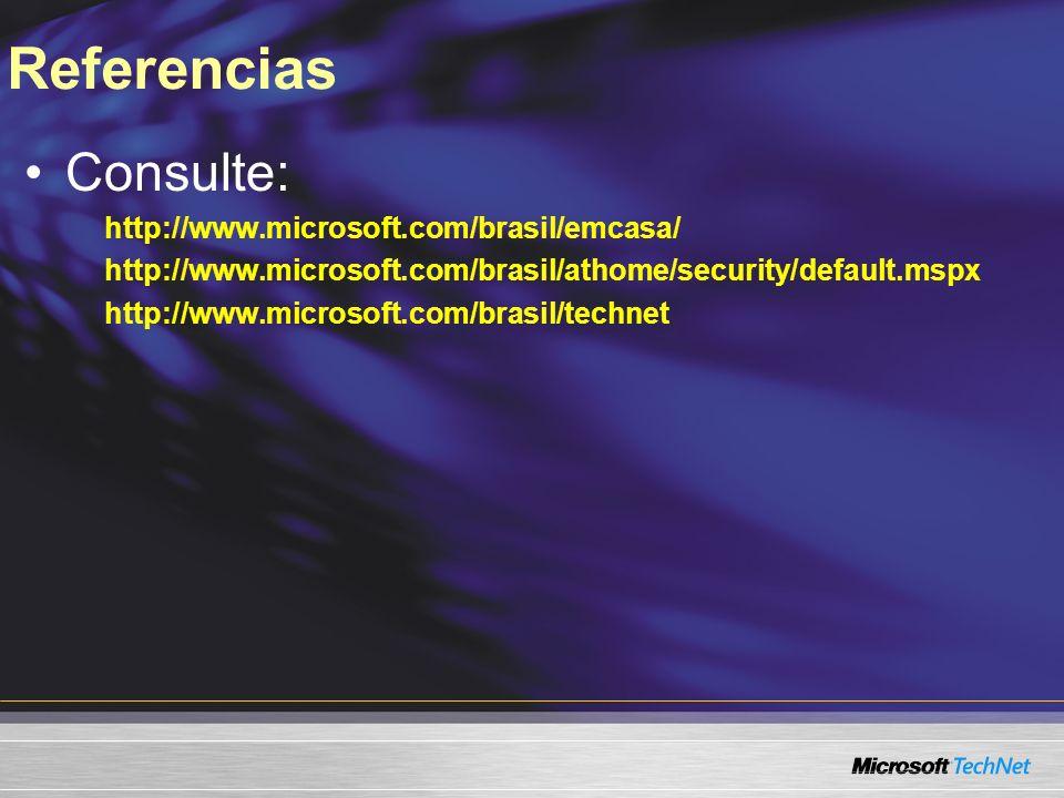 Referencias Consulte: http://www.microsoft.com/brasil/emcasa/ http://www.microsoft.com/brasil/athome/security/default.mspx http://www.microsoft.com/br