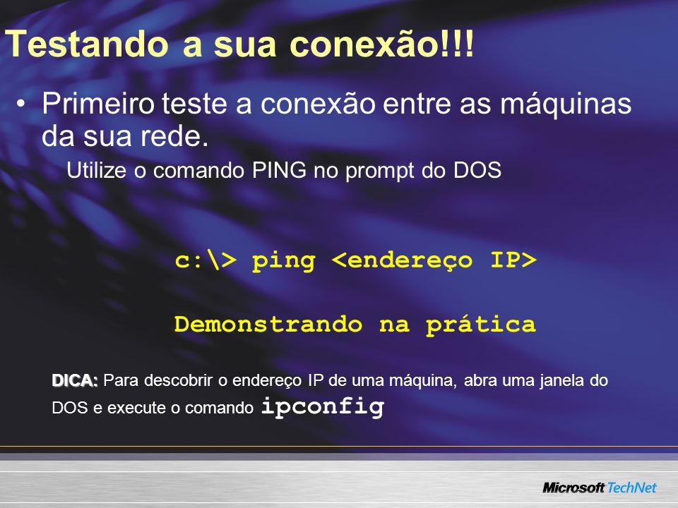 Testando a sua conexão!!! Primeiro teste a conexão entre as máquinas da sua rede. Utilize o comando PING no prompt do DOS c:\> ping Demonstrando na pr