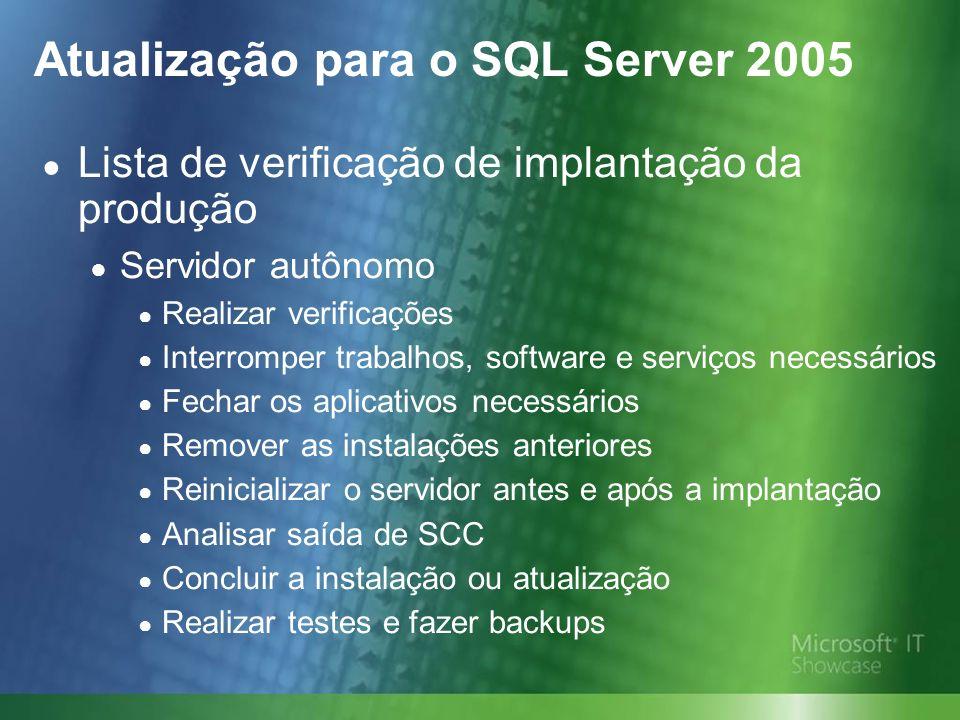 Atualização para o SQL Server 2005 Lista de verificação de implantação da produção Servidor autônomo Realizar verificações Interromper trabalhos, soft