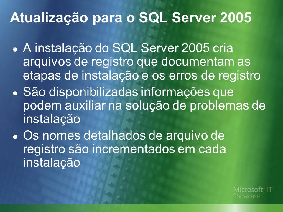 Atualização para o SQL Server 2005 A instalação do SQL Server 2005 cria arquivos de registro que documentam as etapas de instalação e os erros de registro São disponibilizadas informações que podem auxiliar na solução de problemas de instalação Os nomes detalhados de arquivo de registro são incrementados em cada instalação