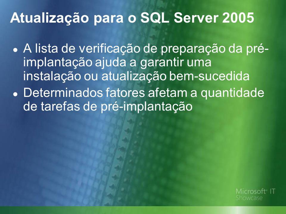 Atualização para o SQL Server 2005 A lista de verificação de preparação da pré- implantação ajuda a garantir uma instalação ou atualização bem-sucedida Determinados fatores afetam a quantidade de tarefas de pré-implantação