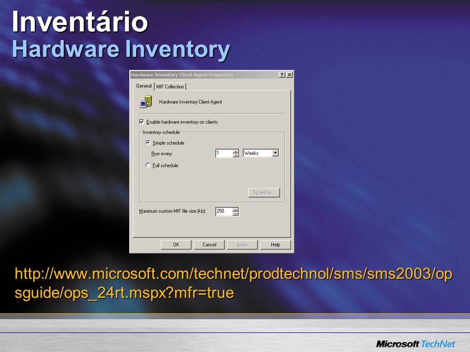 Inventário Hardware Inventory http://www.microsoft.com/technet/prodtechnol/sms/sms2003/op sguide/ops_24rt.mspx mfr=true