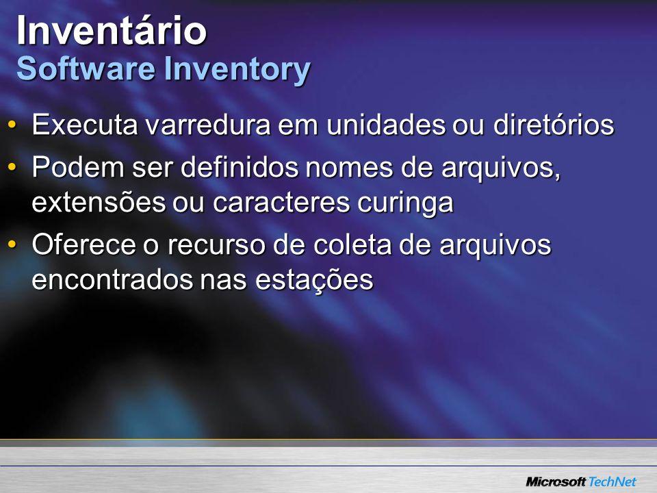 Inventário Software Inventory Executa varredura em unidades ou diretóriosExecuta varredura em unidades ou diretórios Podem ser definidos nomes de arqu