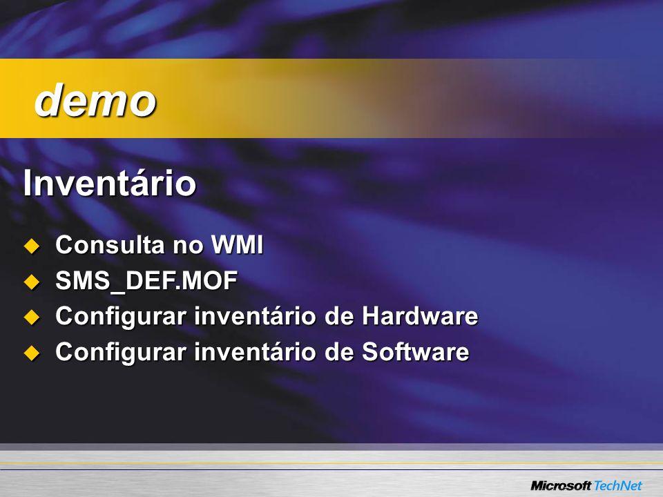 Inventário Consulta no WMI Consulta no WMI SMS_DEF.MOF SMS_DEF.MOF Configurar inventário de Hardware Configurar inventário de Hardware Configurar inventário de Software Configurar inventário de Software demo demo