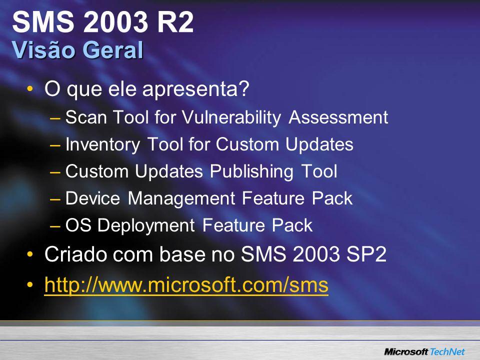 VisãoGeral SMS 2003 R2 Visão Geral O que ele apresenta? – –Scan Tool for Vulnerability Assessment – –Inventory Tool for Custom Updates – –Custom Updat