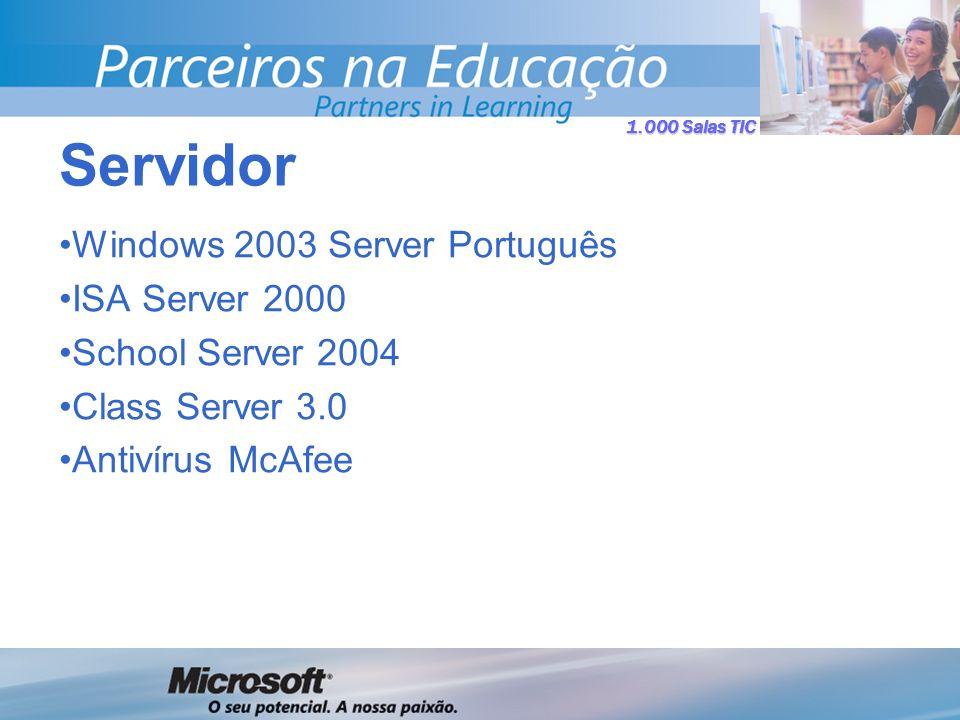 1.000 Salas TIC Windows 2003 Server Português ISA Server 2000 School Server 2004 Class Server 3.0 Antivírus McAfee Servidor