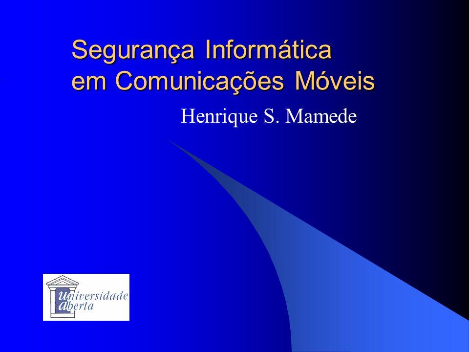 Segurança Informática em Comunicações Móveis Henrique S. Mamede