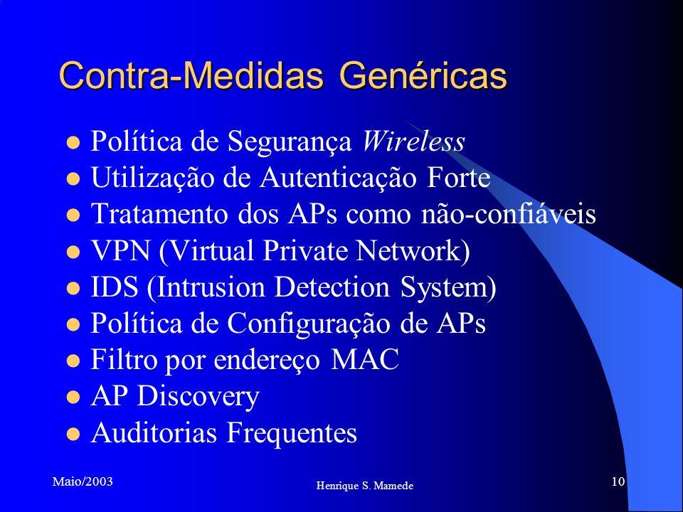 10 Henrique S. Mamede Maio/2003 Contra-Medidas Genéricas Política de Segurança Wireless Utilização de Autenticação Forte Tratamento dos APs como não-c
