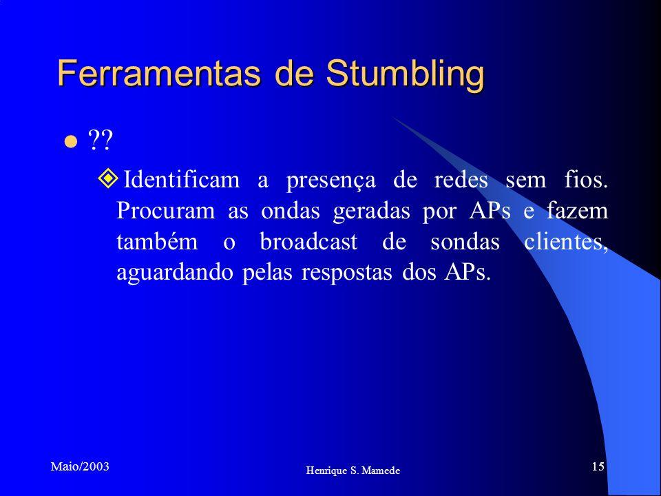 15 Henrique S. Mamede Maio/2003 Ferramentas de Stumbling ?? Identificam a presença de redes sem fios. Procuram as ondas geradas por APs e fazem também