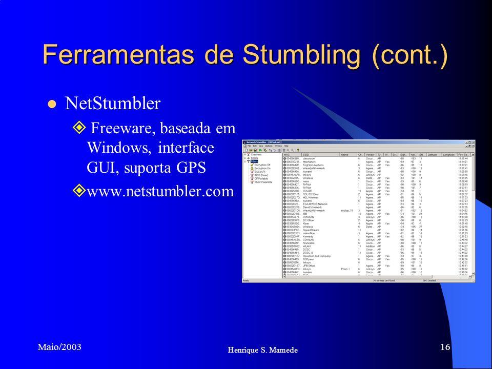 16 Henrique S. Mamede Maio/2003 Ferramentas de Stumbling (cont.) NetStumbler Freeware, baseada em Windows, interface GUI, suporta GPS www.netstumbler.