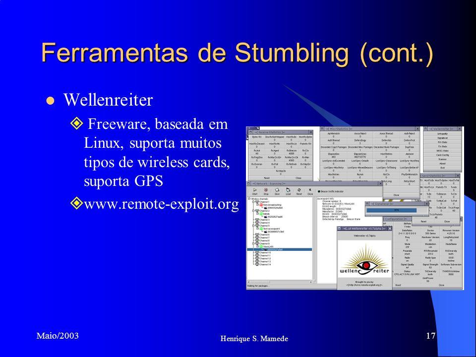 17 Henrique S. Mamede Maio/2003 Ferramentas de Stumbling (cont.) Wellenreiter Freeware, baseada em Linux, suporta muitos tipos de wireless cards, supo