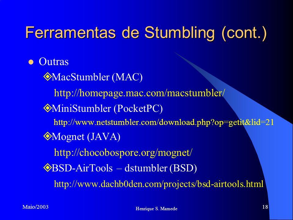 18 Henrique S. Mamede Maio/2003 Ferramentas de Stumbling (cont.) Outras MacStumbler (MAC) http://homepage.mac.com/macstumbler/ MiniStumbler (PocketPC)