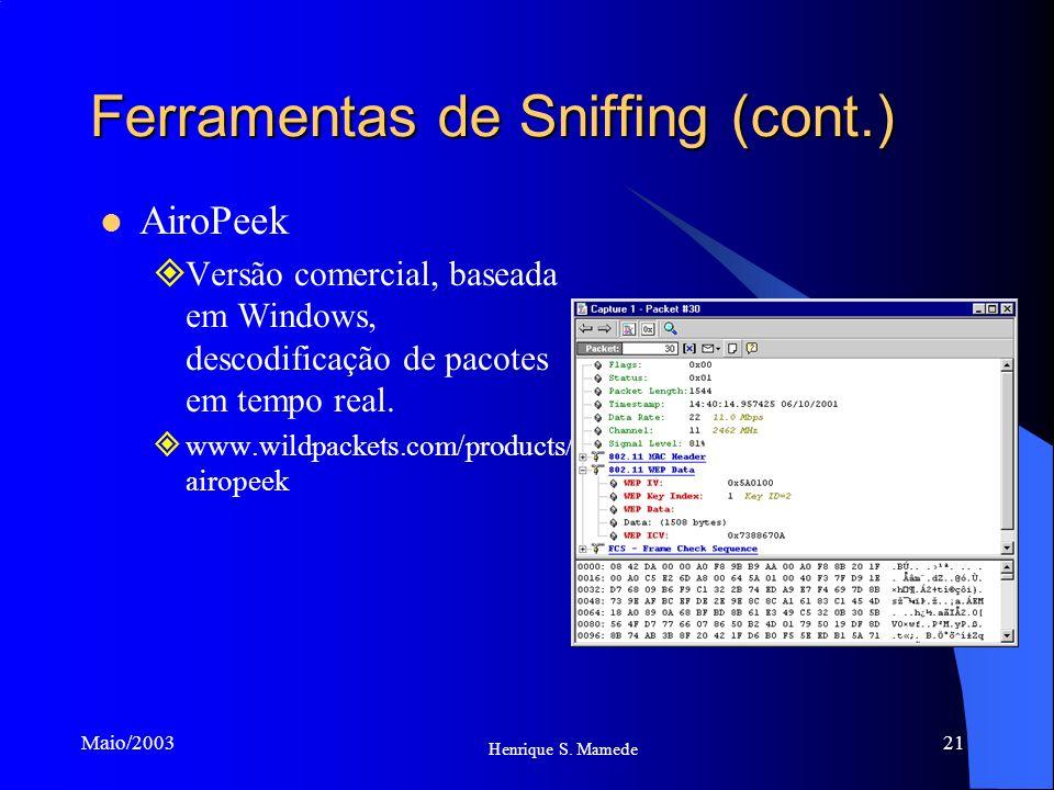 21 Henrique S. Mamede Maio/2003 Ferramentas de Sniffing (cont.) AiroPeek Versão comercial, baseada em Windows, descodificação de pacotes em tempo real