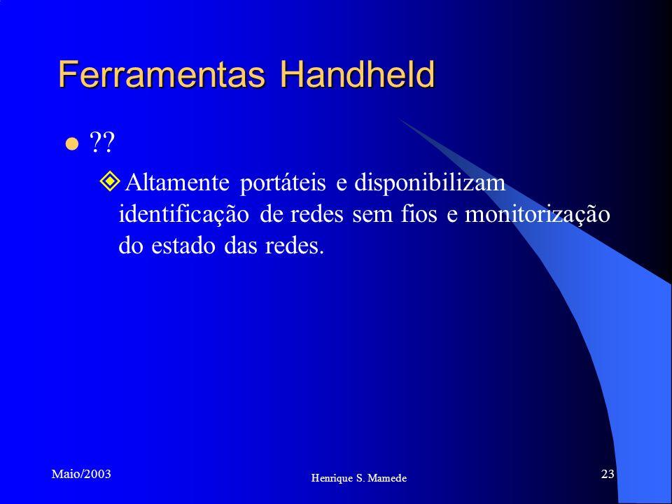 23 Henrique S. Mamede Maio/2003 Ferramentas Handheld ?? Altamente portáteis e disponibilizam identificação de redes sem fios e monitorização do estado