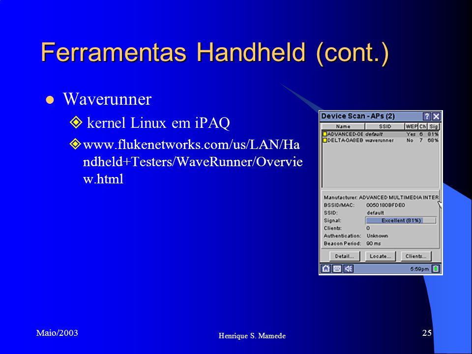 25 Henrique S. Mamede Maio/2003 Ferramentas Handheld (cont.) Waverunner kernel Linux em iPAQ www.flukenetworks.com/us/LAN/Ha ndheld+Testers/WaveRunner
