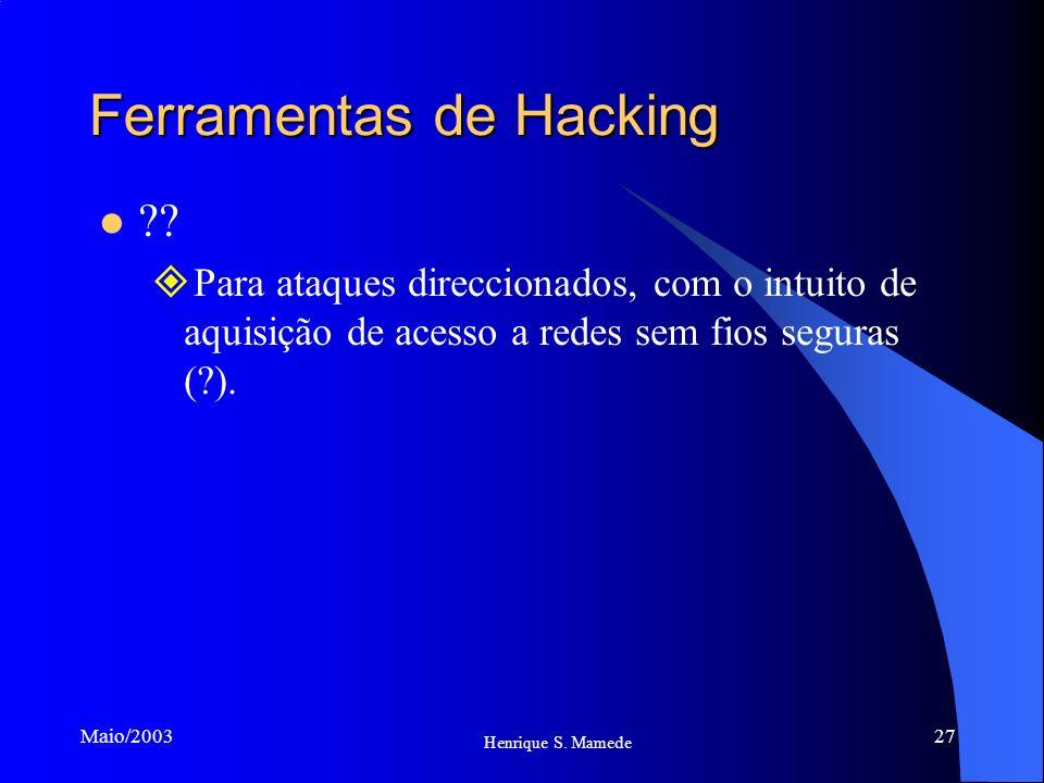 27 Henrique S. Mamede Maio/2003 Ferramentas de Hacking ?? Para ataques direccionados, com o intuito de aquisição de acesso a redes sem fios seguras (?