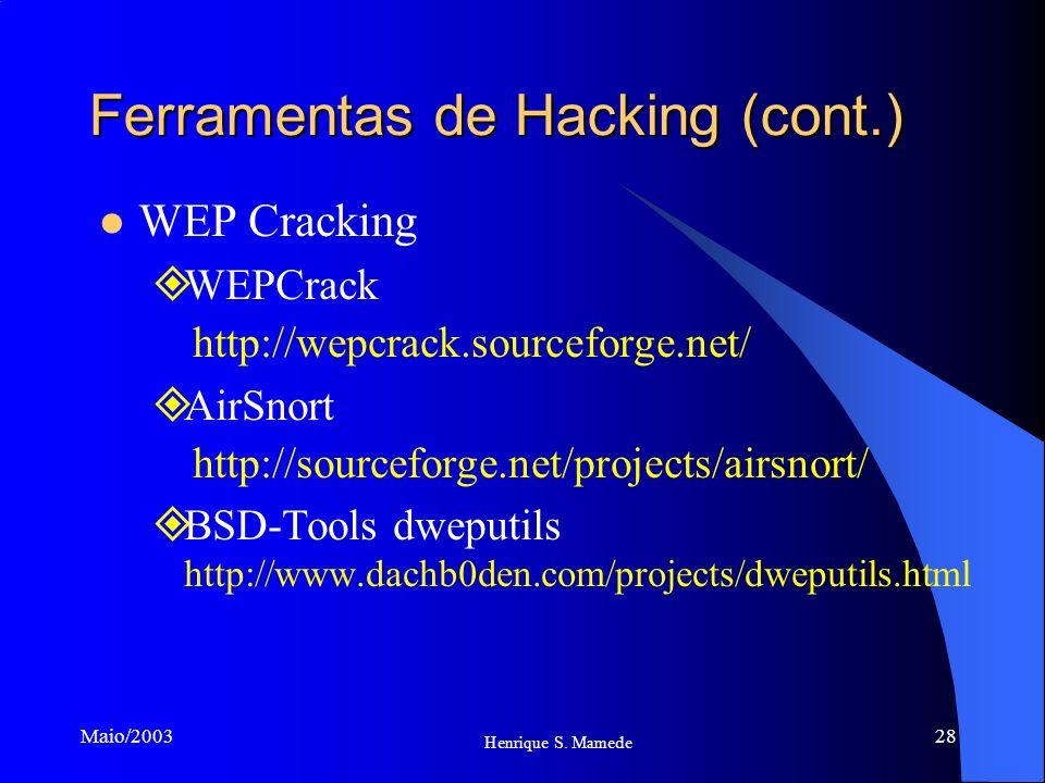 28 Henrique S. Mamede Maio/2003 Ferramentas de Hacking (cont.) WEP Cracking WEPCrack http://wepcrack.sourceforge.net/ AirSnort http://sourceforge.net/