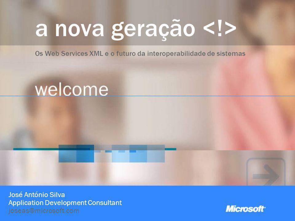 a nova geração Os Web Services XML e o futuro da interoperabilidade de sistemas José António Silva Application Development Consultant joseas@microsoft