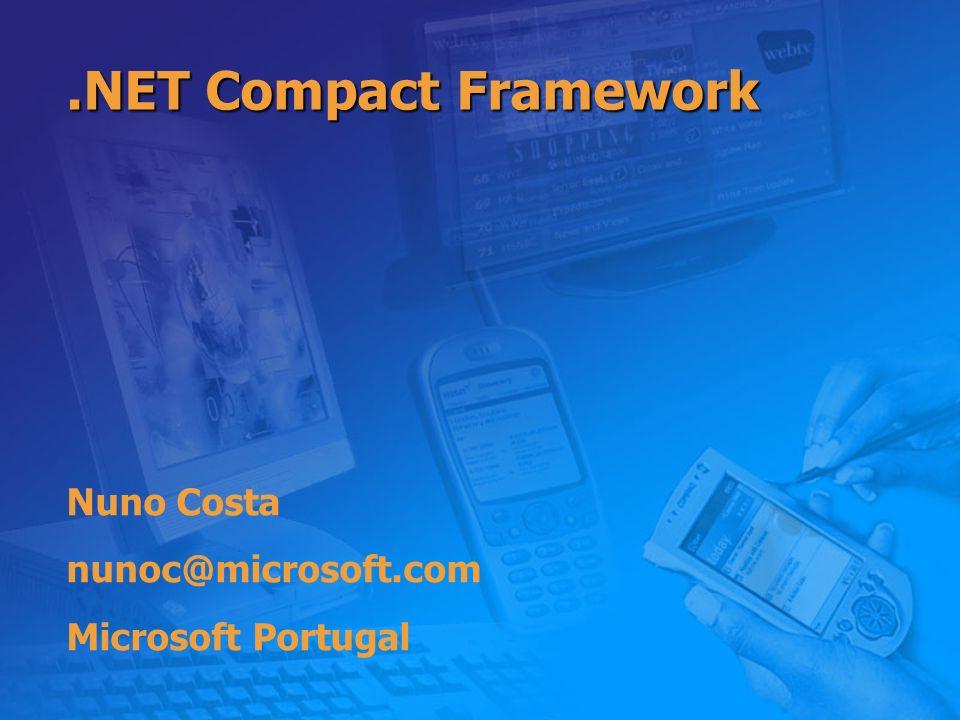 .NET Compact Framework Nuno Costa nunoc@microsoft.com Microsoft Portugal